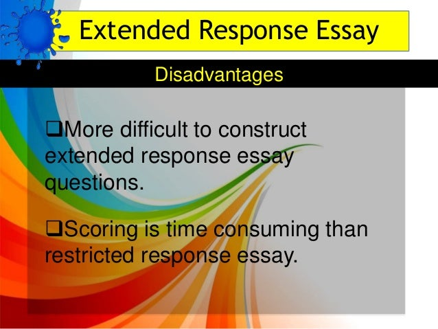 restricted response essay items Tions, where the nature of the response is restricted or not regardless of whether an essay question is closed or open ended (remember table 71 the advantages and disadvantages of essay questions advantages of essay items • they help find out how ideas are related to one another.