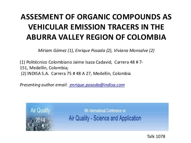 ASSESMENT OF ORGANIC COMPOUNDS AS VEHICULAR EMISSION TRACERS IN THE ABURRA VALLEY REGION OF COLOMBIA Miriam Gómez (1), Enr...