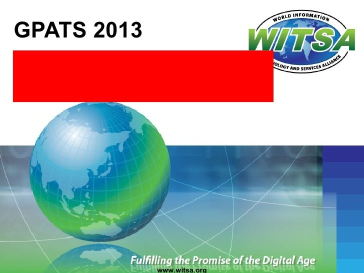 GPATS 2013Prepared for: ASESSPRO, BRAZILPresented By: Dr. Jim PoisantSecretary General, WITSA                  www.witsa.org