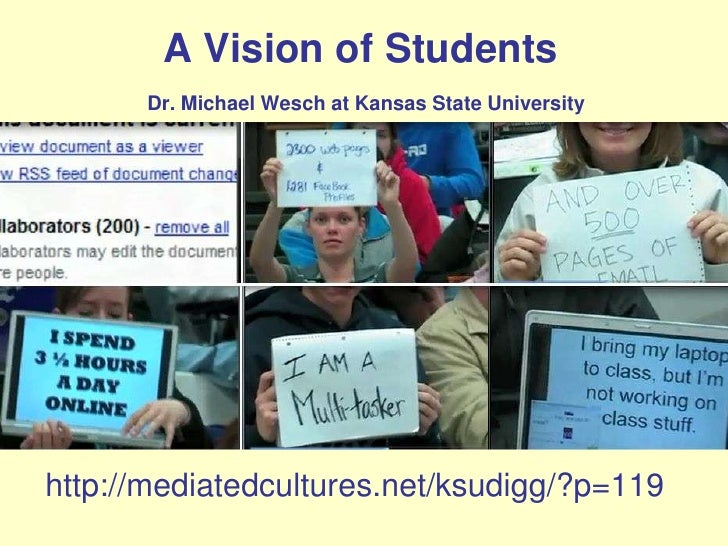 A Vision of StudentsDr. Michael Wesch at Kansas State University <br />http://mediatedcultures.net/ksudigg/?p=119 <br />