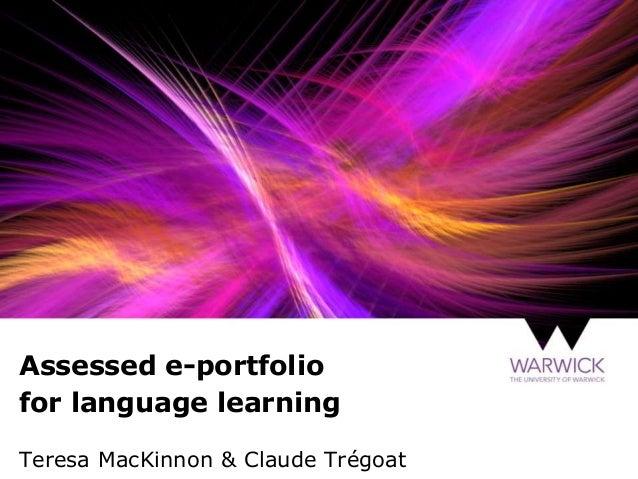 Assessed e-portfolio for language learning Teresa MacKinnon & Claude Trégoat