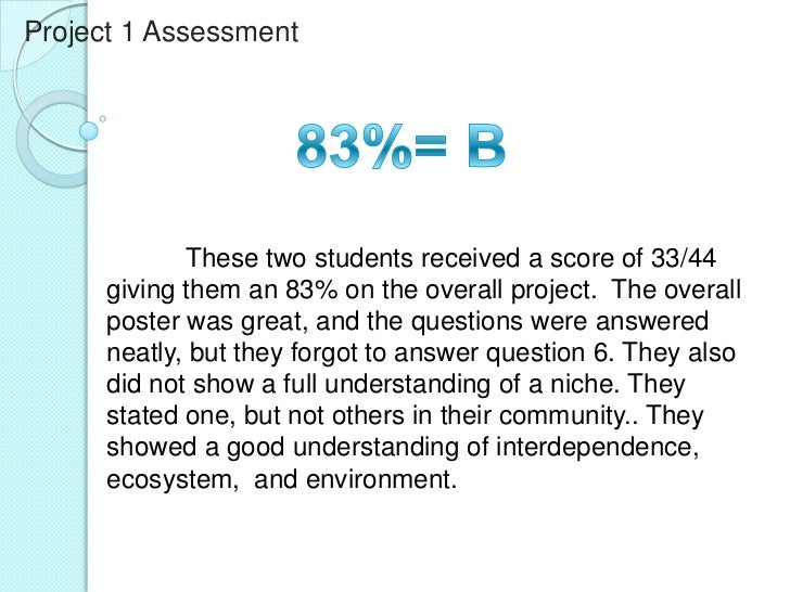 Project 1 Assessment             These two students received a score of 33/44      giving them an 83% on the overall proje...