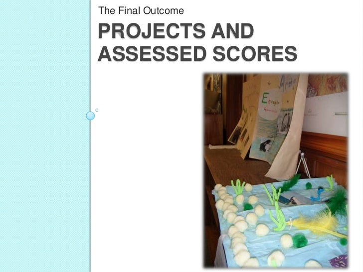 The Final OutcomePROJECTS ANDASSESSED SCORES
