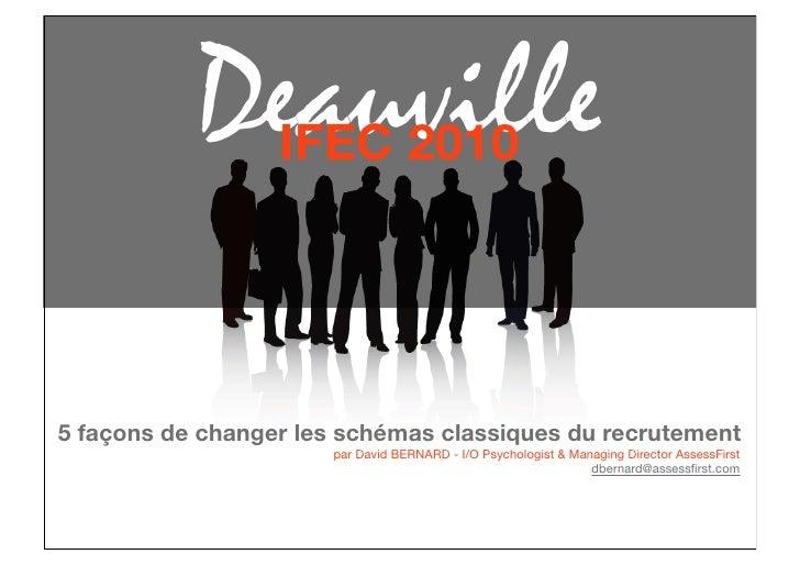 Deauville                   IFEC 2010     5 façons de changer les schémas classiques du recrutement                       ...