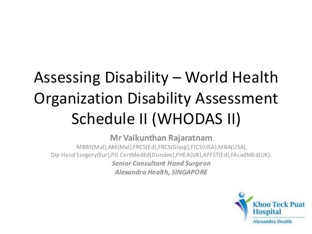 Assessing Disability – World Health Organization Disability Assessment Schedule II (WHODAS II) Mr Vaikunthan Rajaratnam MB...