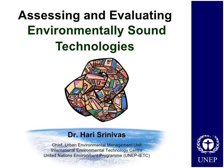 Assessing and Evaluating  Environmentally Sound Technologies   Dr. Hari Srinivas Chief, Urban Environmental Management Uni...
