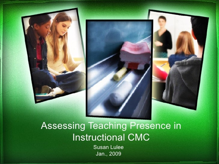 Assessing Teaching Presence in Instructional CMC Susan Lulee Jan., 2009
