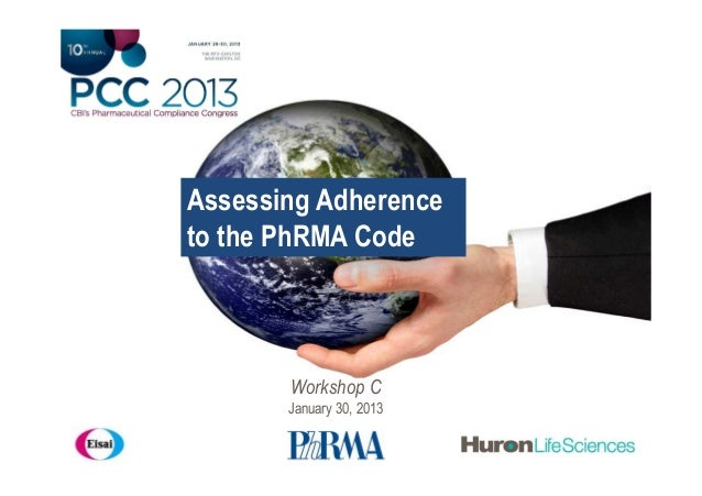 Assessing Adherenceto the PhRMA Code       Workshop C       January 30, 2013