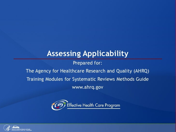 Assessing Applicability Prepared for: The Agency for Healthcare Research and Quality (AHRQ) Training Modules for Systemati...
