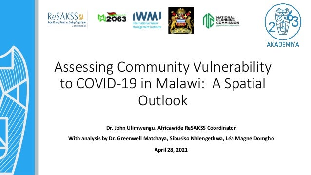 Assessing Community Vulnerability to COVID-19 in Malawi: A Spatial Outlook Dr. John Ulimwengu, Africawide ReSAKSS Coordina...