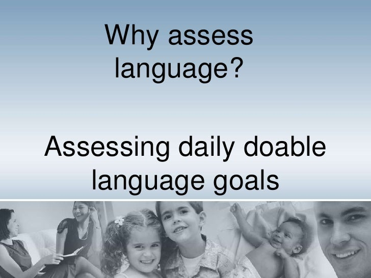 Assessing daily doable language goals<br />Why assess language?<br />