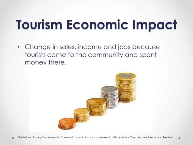 economical impact on tourism Economic impact of travel on west virginia 2000-2012 detailed state and county estimates october 2013 prepared for the west virginia division of tourism.