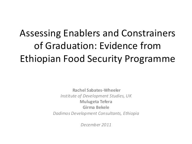 Assessing Enablers and Constrainers of Graduation: Evidence from Ethiopian Food Security Programme Rachel Sabates-Wheeler ...