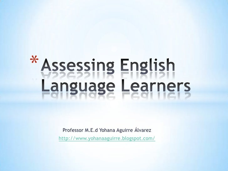 Professor M.E.d Yohana Aguirre Álvarez<br />http://www.yohanaaguirre.blogspot.com/<br />Assessing English Language Learner...