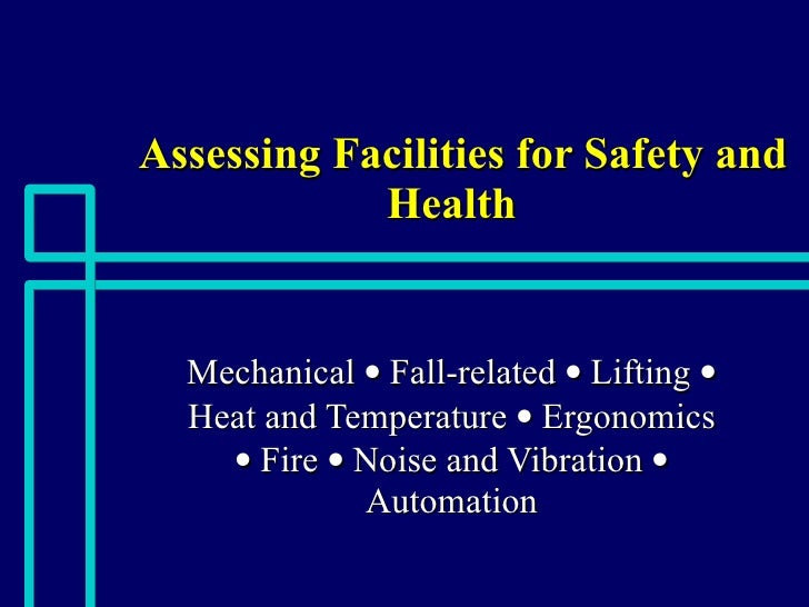 Assessing Facilities for Safety and Health Mechanical    Fall-related    Lifting    Heat and Temperature    Ergonomics...
