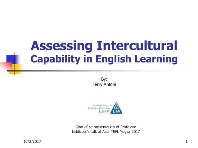 10/2/2017 Kind of re-presentation of Professor Liddicoat's talk at Asia TEFL Yogya 2017 1 Assessing Intercultural Capabili...