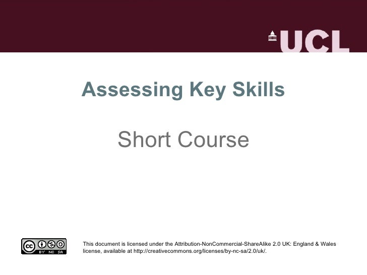 Assessing Key Skills Short Course This document is licensed under the Attribution-NonCommercial-ShareAlike 2.0 UK: England...