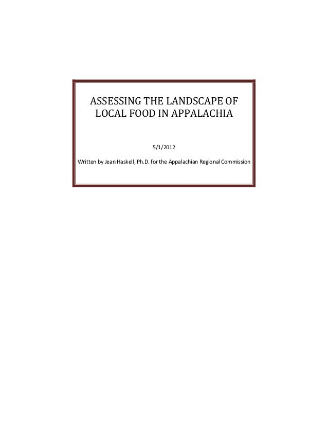 ASSESSING THE LANDSCAPE OF     LOCAL FOOD IN APPALACHIA                              5/1/2012Written by Jean Haskell, Ph.D...