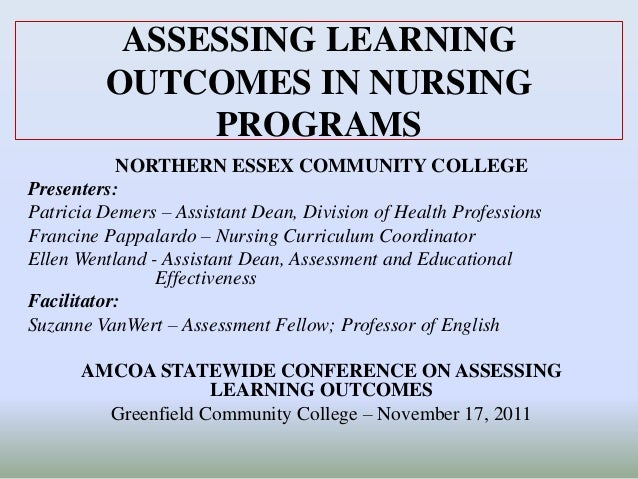 ASSESSING LEARNINGOUTCOMES IN NURSINGPROGRAMSNORTHERN ESSEX COMMUNITY COLLEGEPresenters:Patricia Demers – Assistant Dean, ...