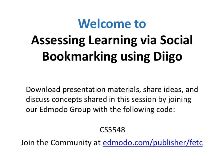 Welcome to  Assessing Learning via Social   Bookmarking using Diigo Download presentation materials, share ideas, and disc...