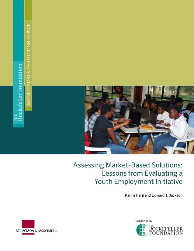 Assessing Market-Based Solutions: Lessons from Evaluating a Youth Employment Initiative Karim Harji and Edward T. Jackson ...