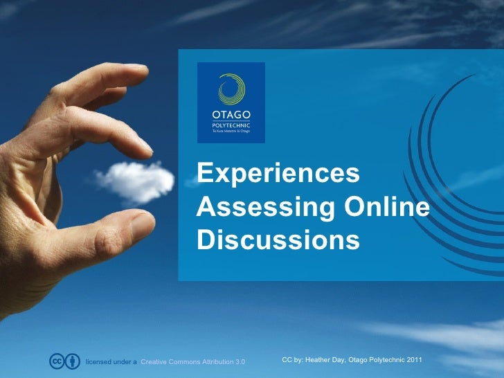 Experiences Assessing Online Discussions CC by: Heather Day, Otago Polytechnic 2011