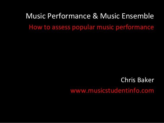Music Performance & Music EnsembleHow to assess popular music performance                          Chris Baker            ...