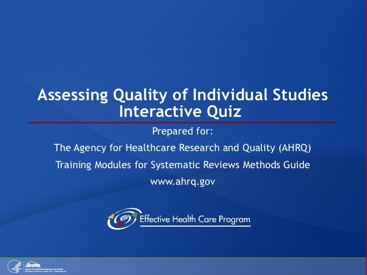Assessing Quality of Individual Studies Interactive Quiz  Prepared for: The Agency for Healthcare Research and Quality (AH...
