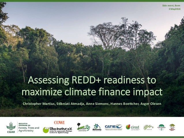 Assessing REDD+ readiness to maximize climate finance impact Christopher Martius, Stibniati Atmadja, Anne Siemons, Hannes ...