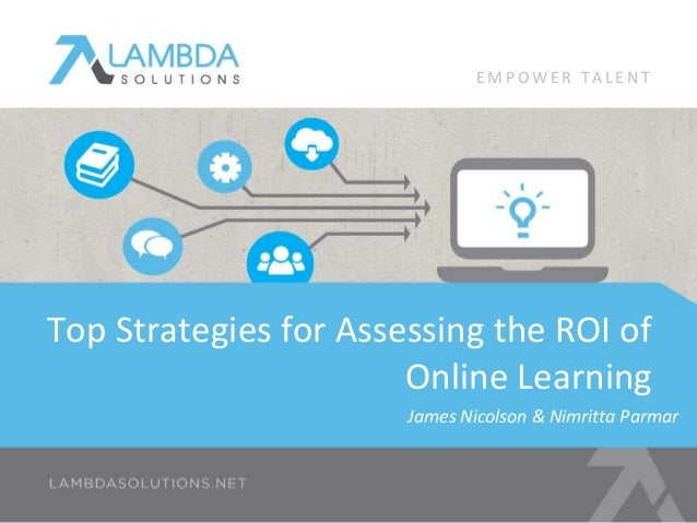 Top Strategies for Assessing the ROI of Online Learning James Nicolson & Nimritta Parmar E M P O W E R T A L E N T