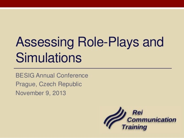 Assessing Role-Plays and Simulations BESIG Annual Conference Prague, Czech Republic November 9, 2013
