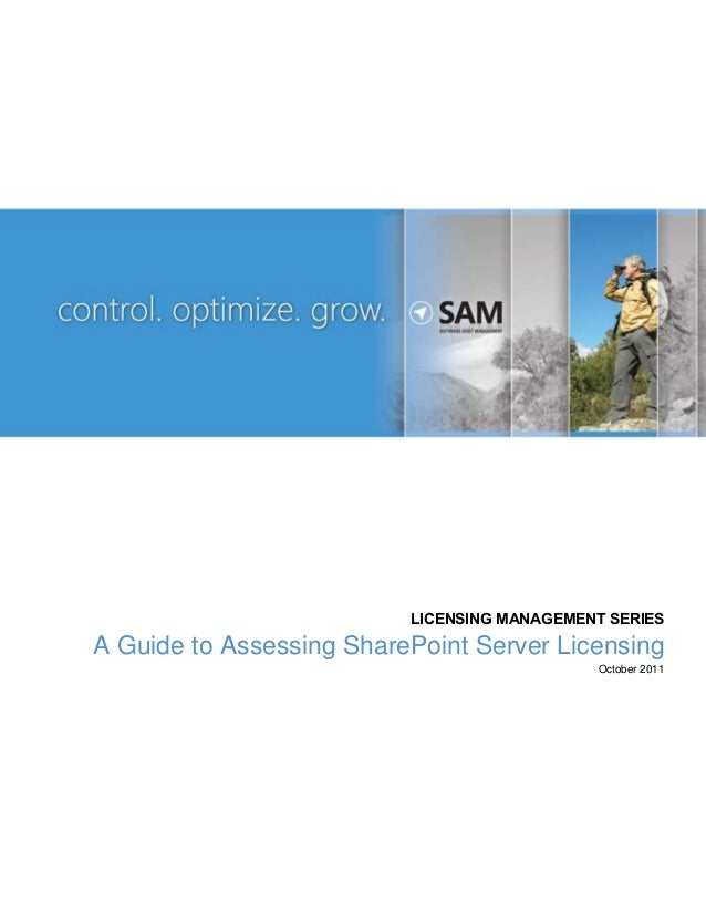 LICENSING MANAGEMENT SERIES A Guide to Assessing SharePoint Server Licensing October 2011