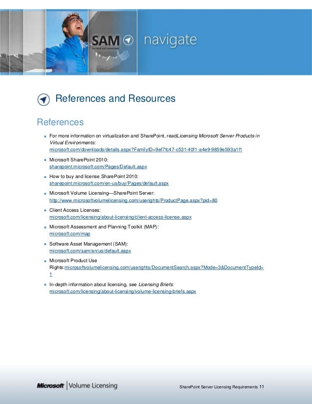 SharePoint Server Licensing Requirements 11 References and Resources References ■ For more information on virtualization a...