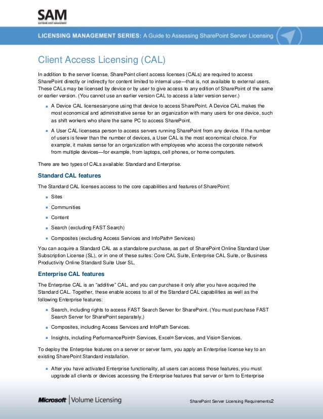 SharePoint Server Licensing Requirements2 Client Access Licensing (CAL) In addition to the server license, SharePoint clie...