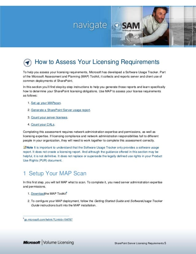SharePoint Server Licensing Requirements 5 How to Assess Your Licensing Requirements To help you assess your licensing req...