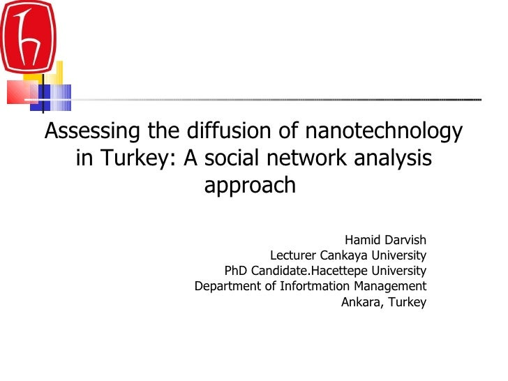 Assessing the diffusion of nanotechnology in Turkey: A social network analysis approach   Hamid Darvish Lecturer Cankaya U...