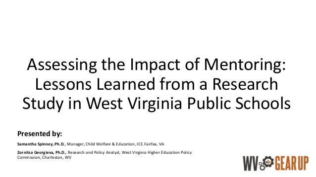 Assessing the Impact of Mentoring: Lessons Learned from a Research Study in West Virginia Public Schools Presented by: Sam...