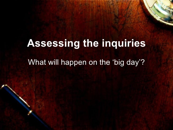 Assessing the inquiries What will happen on the 'big day'?