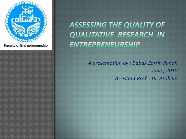 Assessing the quality of qualitative  research  In entrepreneurship<br />A presentation by : BabakZarrinPanah<br />June , ...