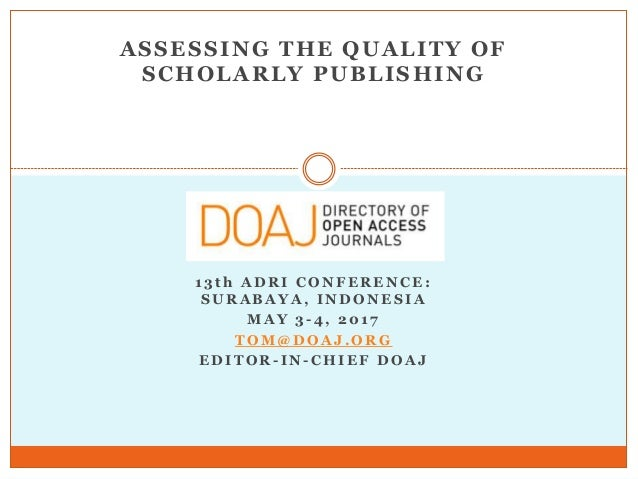 ASSESSING THE QUALITY OF SCHOLARLY PUBLISHING 1 3 t h A D R I C O N F E R E N C E : S U R A B A Y A , I N D O N E S I A M ...