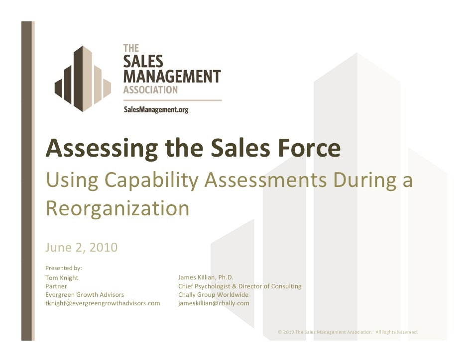 Assessing the Sales Force Using Capability Assessments During a Reorganization June 2, 2010 Presented by: Tom Knight      ...
