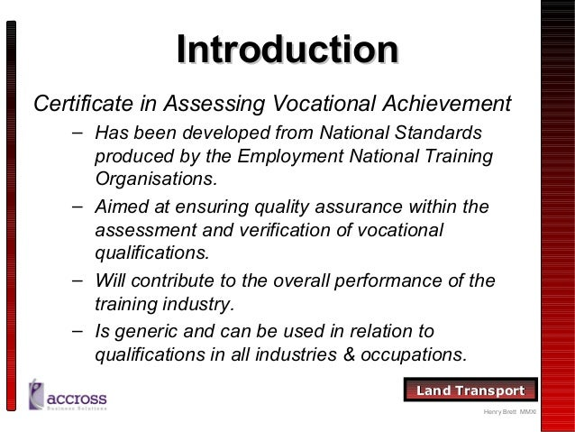 certificate in assessing vocational achievement Qualification for those who assess occupational competence at work & vocational skills via workshops, classrooms or other training environments find out more.