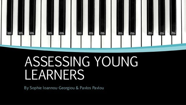 ASSESSING YOUNG LEARNERS By Sophie Ioannou-Georgiou & Pavlos Pavlou