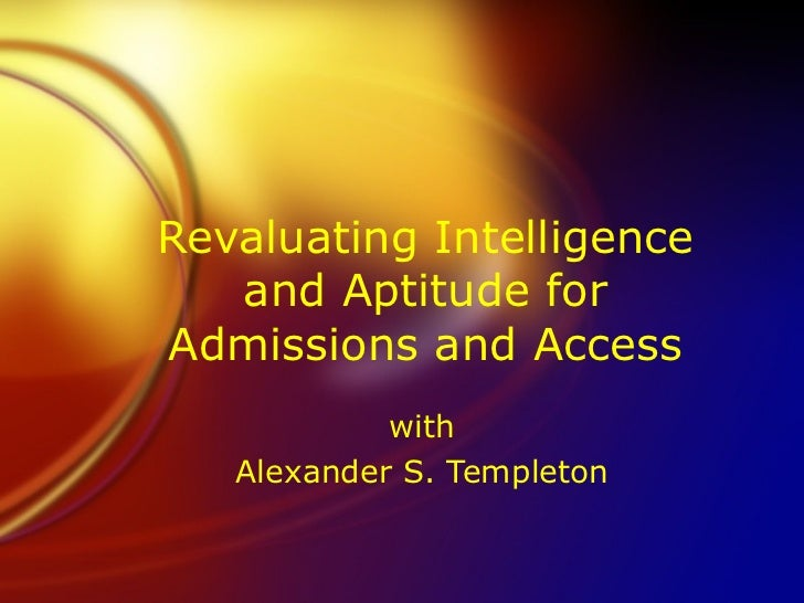 Revaluating Intelligence   and Aptitude forAdmissions and Access            with   Alexander S. Templeton