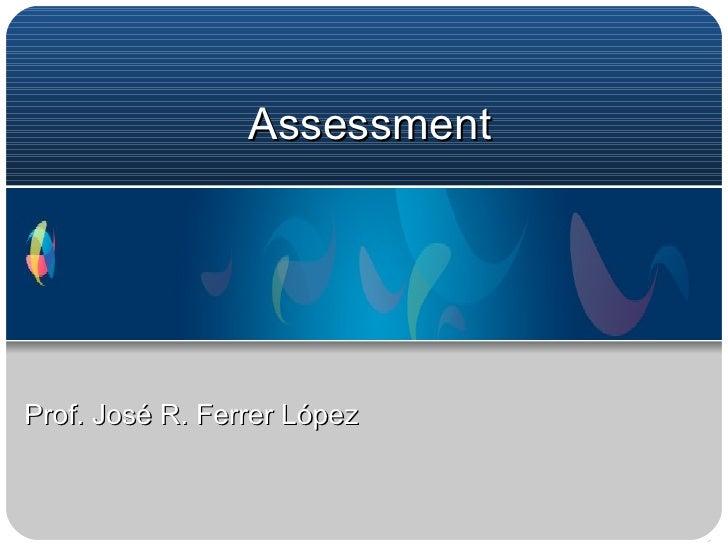 Assessment Prof. José R. Ferrer López