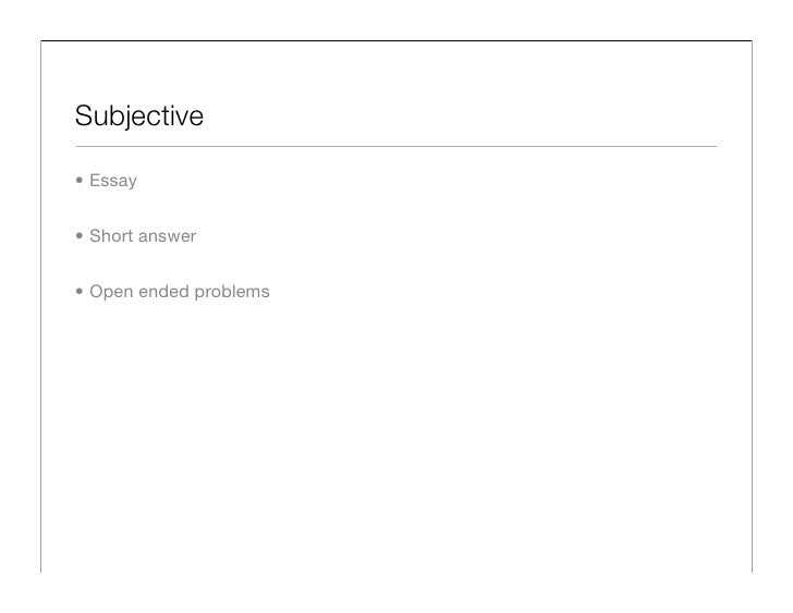 Subjective  • Essay   • Short answer   • Open ended problems