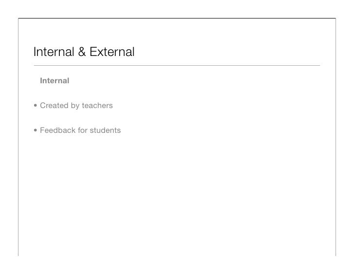 Internal & External   Internal   • Created by teachers   • Feedback for students