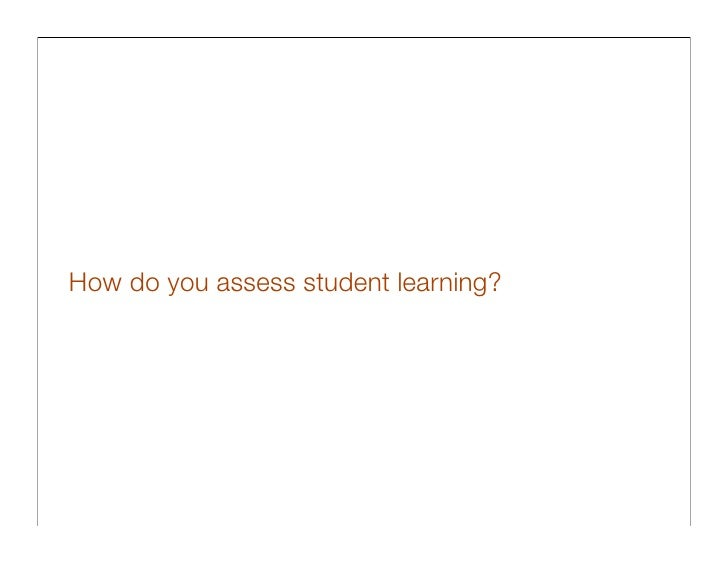 How do you assess student learning?