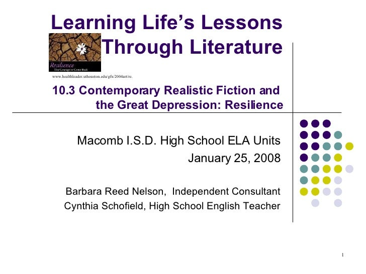 Learning Life's Lessons Through Literature 10.3 Contemporary Realistic Fiction and  the Great Depression: Resilience Macom...