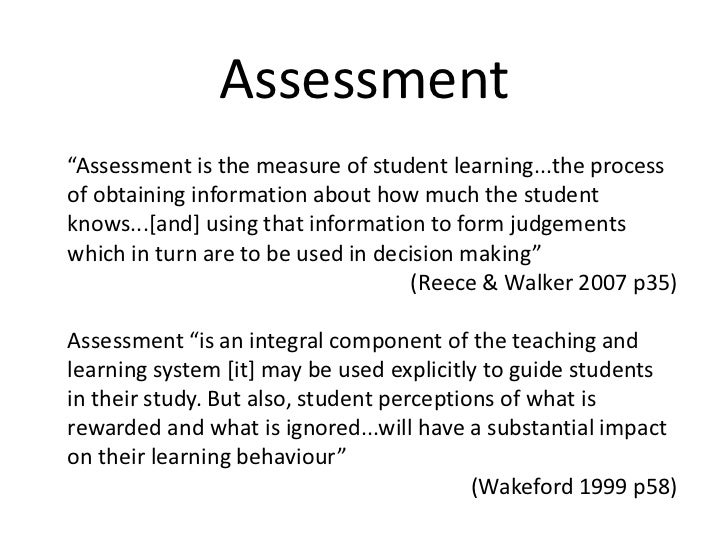"""Assessment<br />""""Assessment is the measure of student learning...the process of obtaining information about how much the s..."""